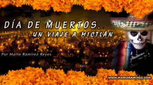 Día de Muertos, un viaje a Mictlán